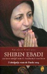 Shirin Ebadi en haar strijd om de toekomst van Iran Katajun Amirpur