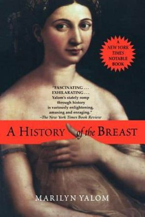 History of the Breast Marilyn Yalom