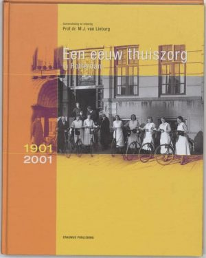 Een eeuw thuiszorg in Rotterdam 1901-2001 M.J. Lieburg
