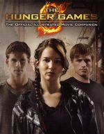 The Hunger Games: The Official Illustrated Movie Companion Kate Egan