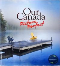 Our Canada Picture Perfect 9781554751143