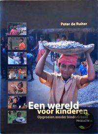 Een wereld voor kinderen, opgroeien zonder kinderarbeid 9789038918464